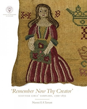"Cover of the book ""Remember Now They Creator: Scottish Girls' Samplers, 1700-1872,"" by Naomi E.A. Tanner, 2014."
